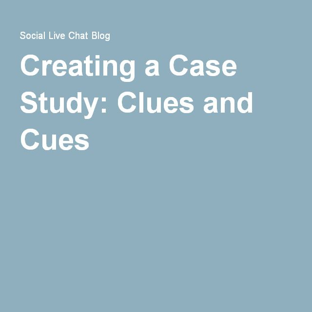 Creating a Case Study: Clues and Cues