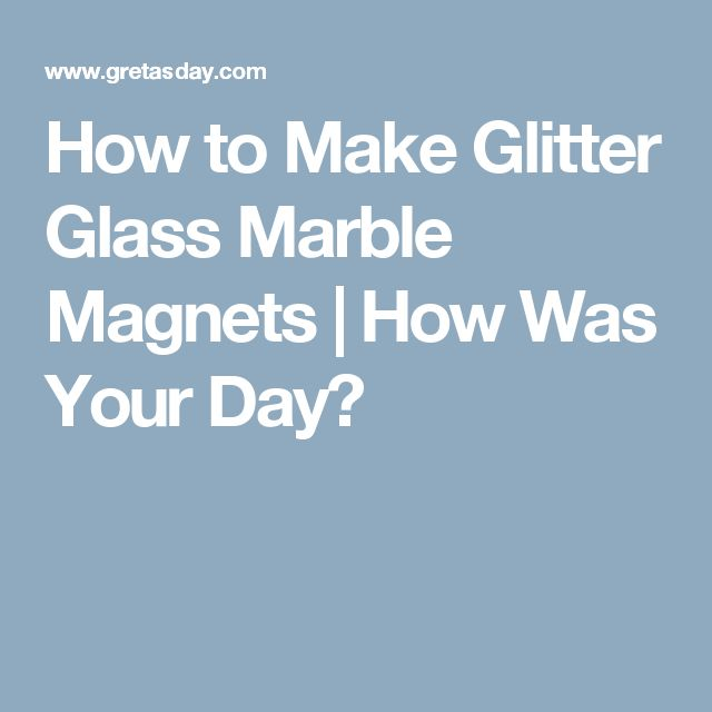 How to Make Glitter Glass Marble Magnets | How Was Your Day?