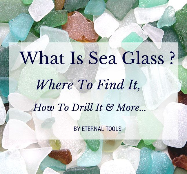 What is sea glass, where to find it, how to drill it and more by Eternal Tools.