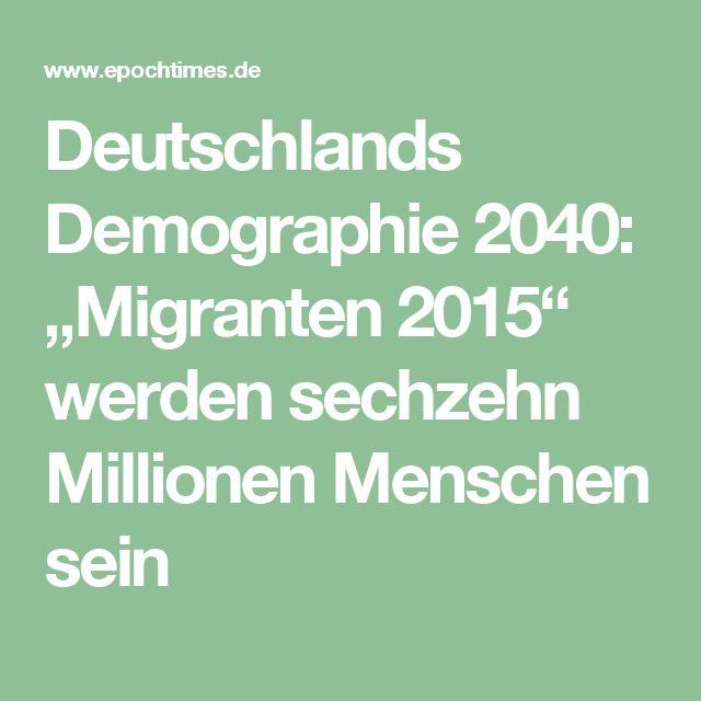 """Deutschlands Demographie 2040: """"Migranten 2015"""" werden sechzehn Millionen Menschen sein"""