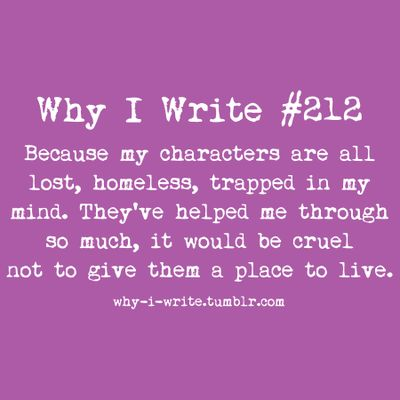 Another great saying on Why I write.  Found at http://why-i-write.tumblr.com I love a great story giving my homeless hero's who are trapped in my mind a place to live.