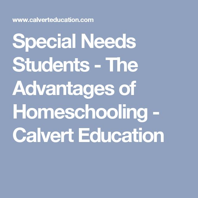 Special Needs Students - The Advantages of Homeschooling - Calvert Education