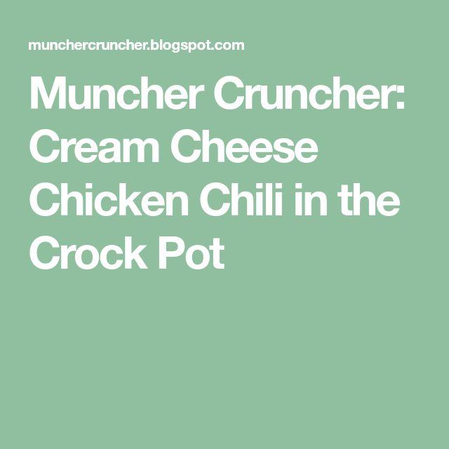 Muncher Cruncher: Cream Cheese Chicken Chili in the Crock Pot