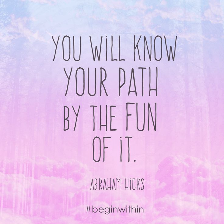 You will know your path by the fun of it. - Abraham | #inspiration # quote #loa…