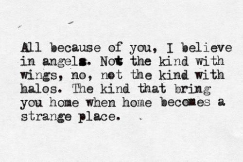 All because of you, I believe in angels.