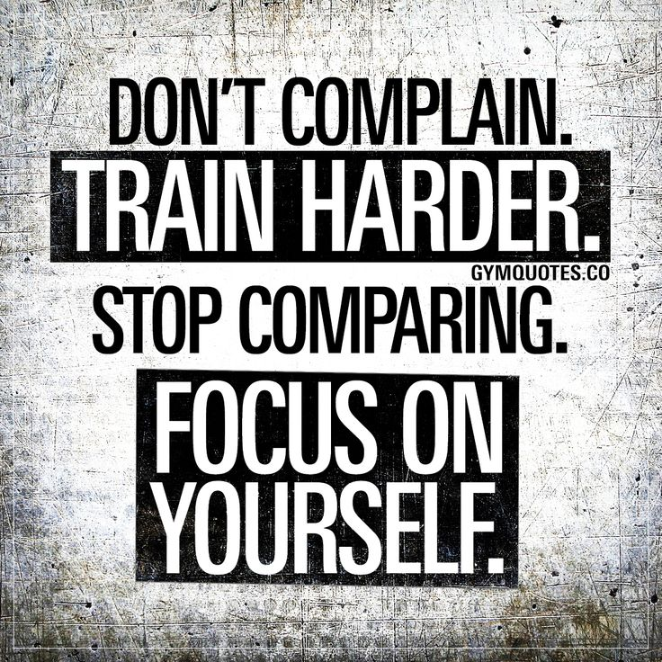 Gym quote: Don't complain. Train harder. Stop comparing. Focus on yourself. – Sport