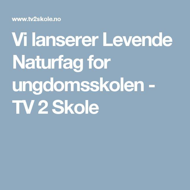 Vi lanserer Levende Naturfag for ungdomsskolen - TV 2 Skole