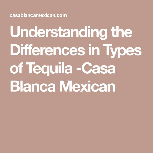 Understanding the Differences in Types of Tequila -Casa Blanca Mexican