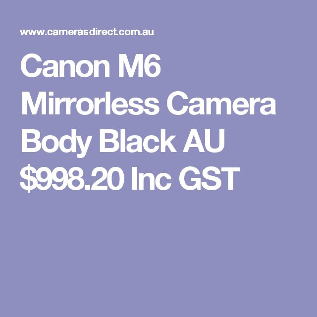 Canon M6 Mirrorless Camera Body Black  AU $998.20 Inc GST