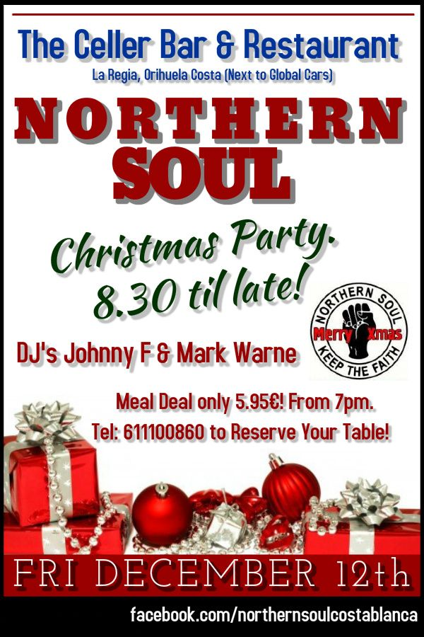 New Xmas date! Come down to The Celler Bar & Restaurant in La Regia, Orihuela Costa on Friday 12th December for our very own Northern Soul Christmas Party. 8-30pm til late. Excellent 5.95€ Meal Deal from 7pm! #northernsoul