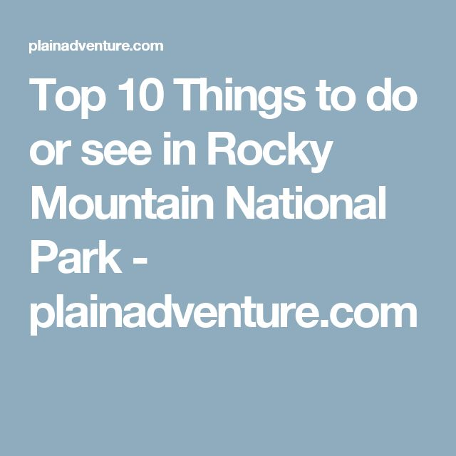 Top Things To Do Or See In Rocky Mountain National Park - 10 things to see in rocky mountain national park