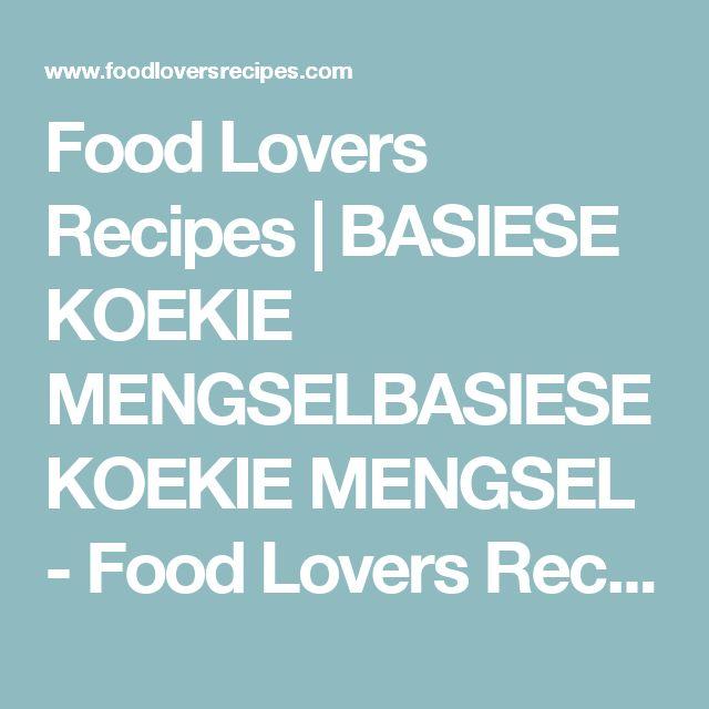 Food Lovers Recipes | BASIESE KOEKIE MENGSELBASIESE KOEKIE MENGSEL - Food Lovers Recipes