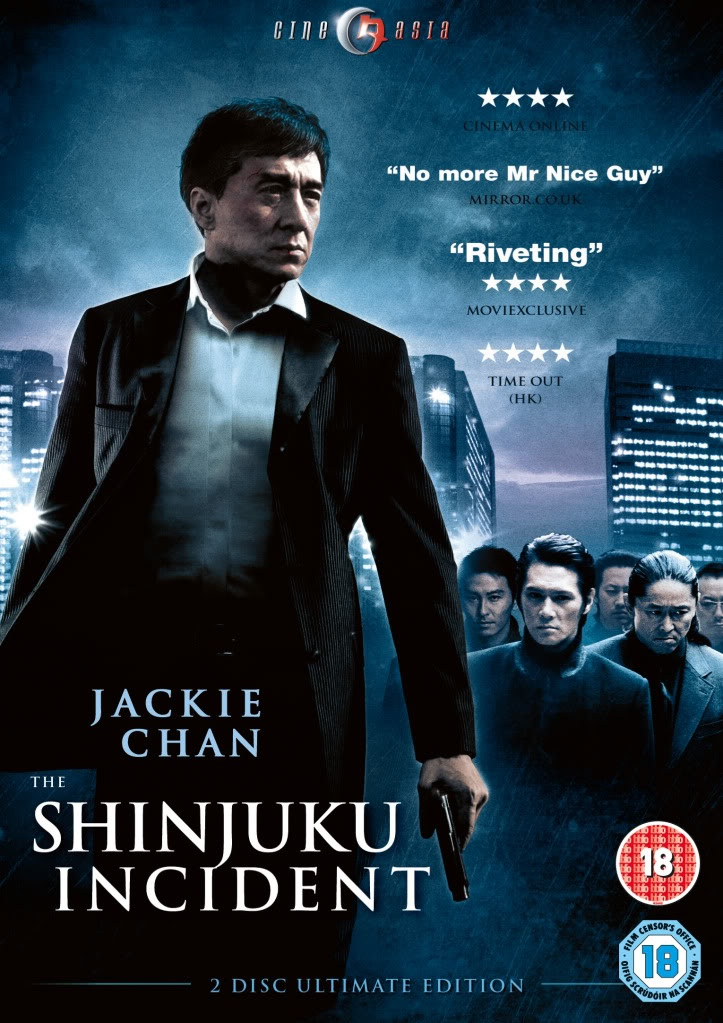 Shinjuku Incident  [Good] I knew this wasn't going to be a martial arts film, and there was unsurprisingly none in it. A tale of an illegal immigrant who rises to a position of power within his own community, tangled with officials and gang bosses and loves lost and won. As with many Asian films, I am often left a little confused at some of the connections and motives, and I was stumped at one stage why Jackie's character did what he did. Overall a good movie though.