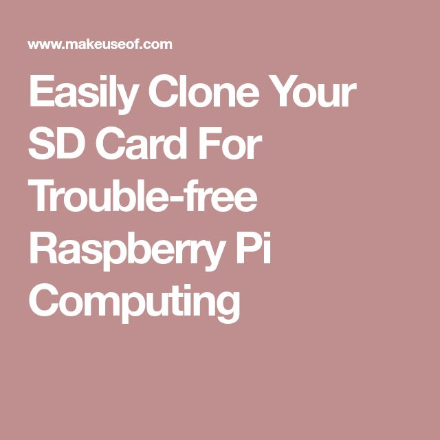 Easily Clone Your SD Card For Trouble-free Raspberry Pi Computing