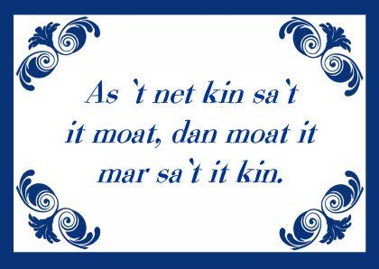 Friese gezegde: 'Als het niet kan zoals het moet, dan moet het maar zoals het kan'