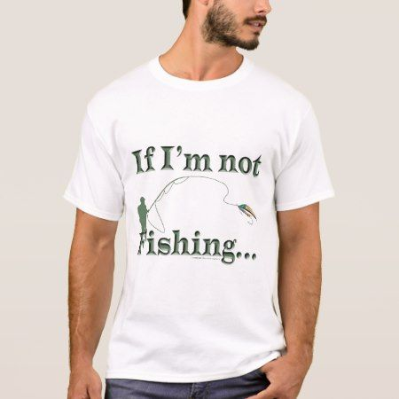 Funny If Im Not Fishing Im Hunting T-Shirt - tap to personalize and get yours