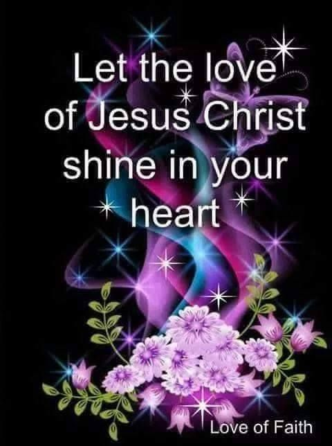 Let the love of Jesus Christ shine in your heart.