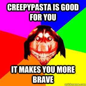 creepypasta gifs | Advice Smile Dog - creepypasta is good for you it makes you more brave