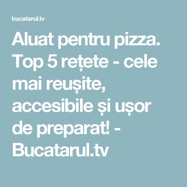 Aluat pentru pizza. Top 5 rețete - cele mai reușite, accesibile și ușor de preparat! - Bucatarul.tv