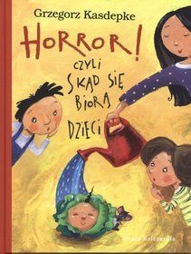 Horror! czyli skąd się biorą dzieci - Grzegorz Kasdepke