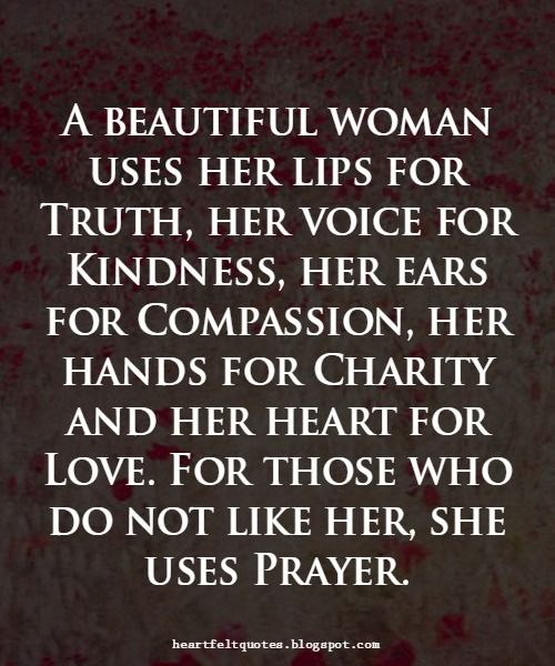 <3 A beautiful woman #quotes - I absolutely LOVE this. Every attribute (Truth, Kindness, Compassion, Charity, Love, and Prayer) is equally important.