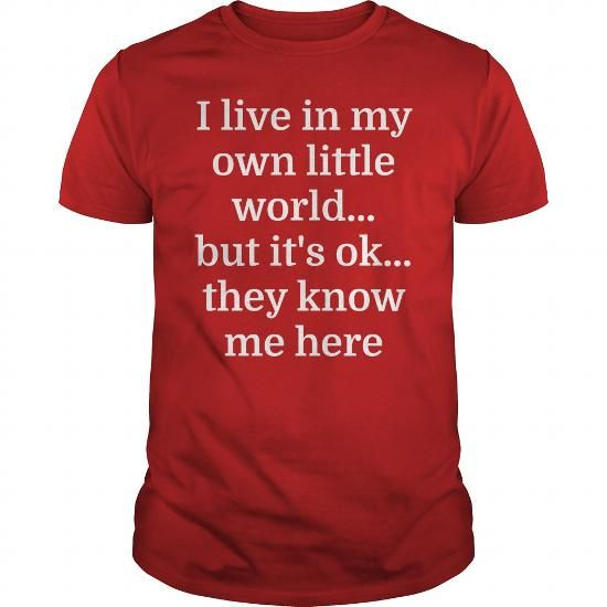 I LIVE IN MY OWN LITTLE WORLD BUT IT'S OK THEY KNOW ME HERE T-SHIRTS, HOODIES, SWEATSHIRT (19$ ==► Shopping Now)