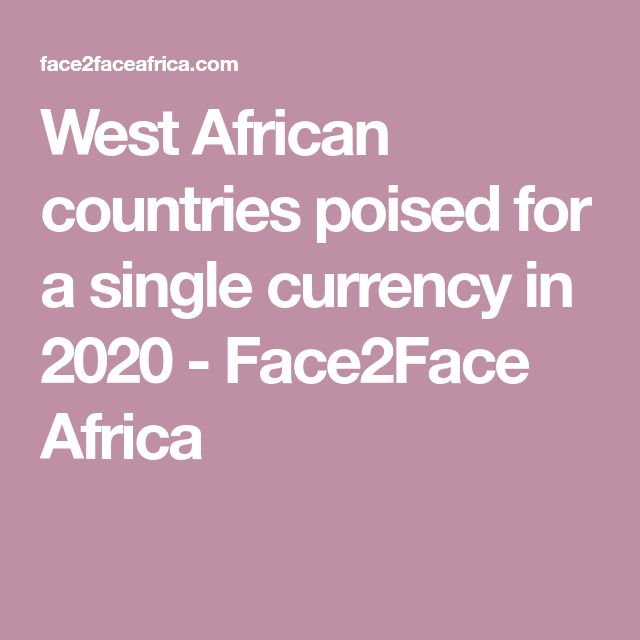 West African countries poised for a single currency in 2020 - Face2Face Africa