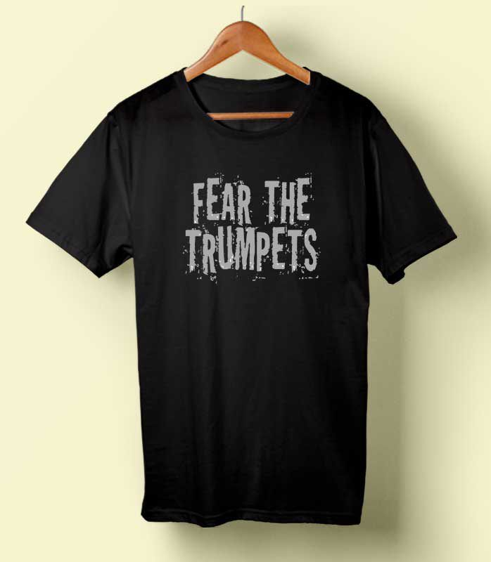 Fear the Trumpets T-shirt #tshirt #tee #tees #shirt #apparel #clothing #clothes #customdesign #customtshirt #graphictee #tumbrl #cornershirt #bestseller #bestproduct #newarrival #unisex #mantshirt #mentshirt #womanTshirt #text #word #white #whitetshirt #menfashion #menstyle #style #womenstyle #tshirtonlineshop #personalizetshirt #personalize #quote #quotetshirt #wear #tshirtonlineshop #outfit #womenfashion