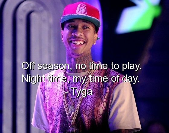 tyga, rapper, quotes, sayings, deep, about yourself, time