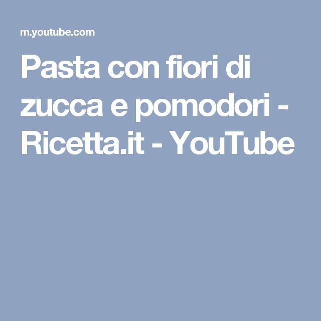 Pasta con fiori di zucca e pomodori - Ricetta.it - YouTube
