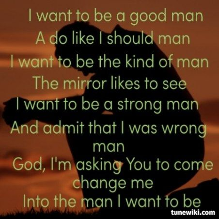 Lyrics containing the term: man i want to be by chris young