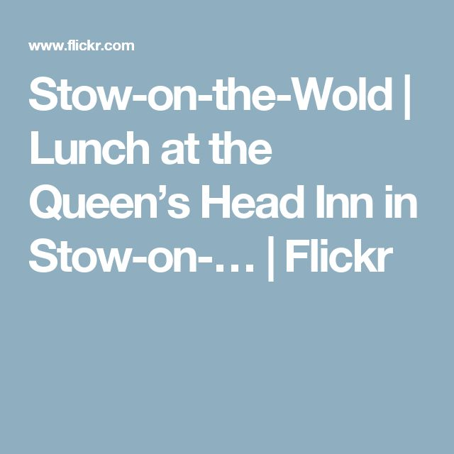 Stow-on-the-Wold   Lunch at the Queen's Head Inn in Stow-on-…   Flickr