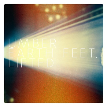 Umber's Earth Feet, Lifted EP [stream/free download].