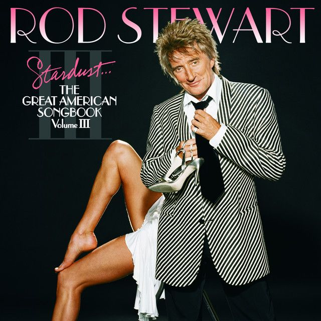 Stardust...The Great American Songbook III by Rod Stewart on Spotify