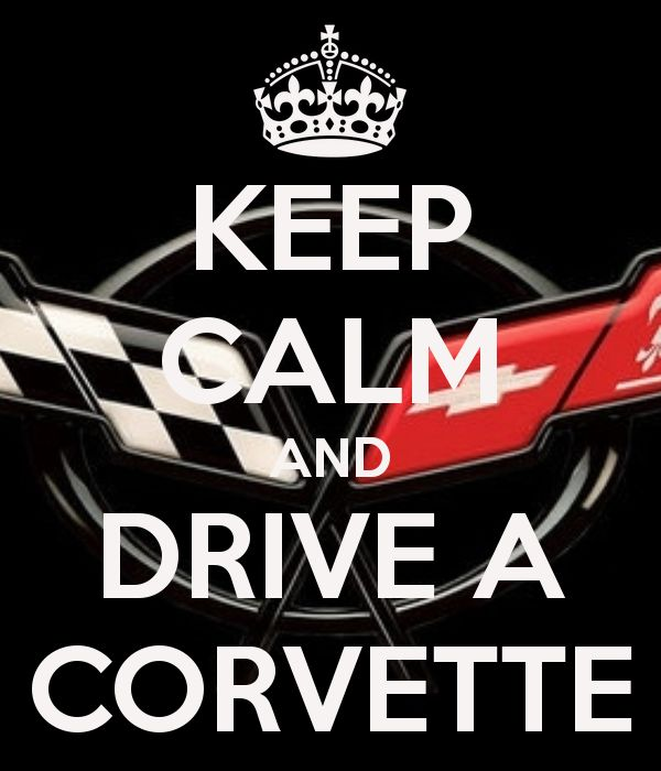 Keep Calm and Drive a Corvette