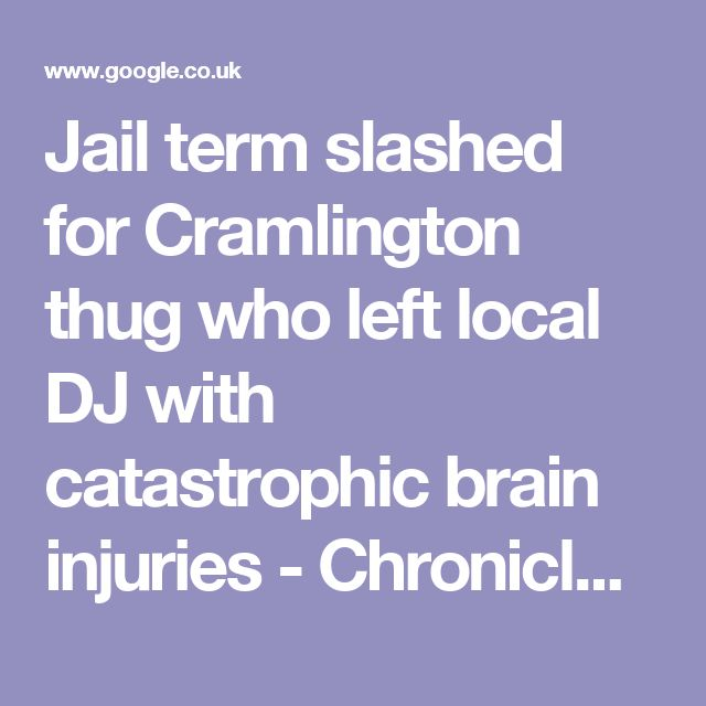 Jail term slashed for Cramlington thug who left local DJ with catastrophic brain injuries - Chronicle Live