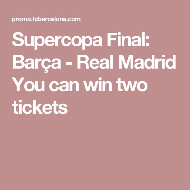Supercopa Final: Barça - Real Madrid You can win two tickets