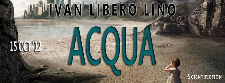 """Acqua, di Ivan Libero Lino, sbarca oggi su Amazon.   Un """"must have"""" per i possessori di un Kindle :-) http://www.amazon.com/dp/B009UWW7E6"""