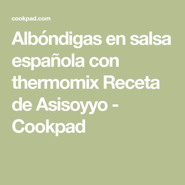 Albóndigas en salsa española con thermomix Receta de Asisoyyo - Cookpad
