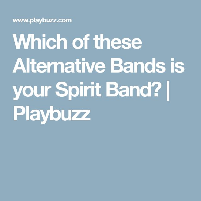 Which of these Alternative Bands is your Spirit Band?   Playbuzz