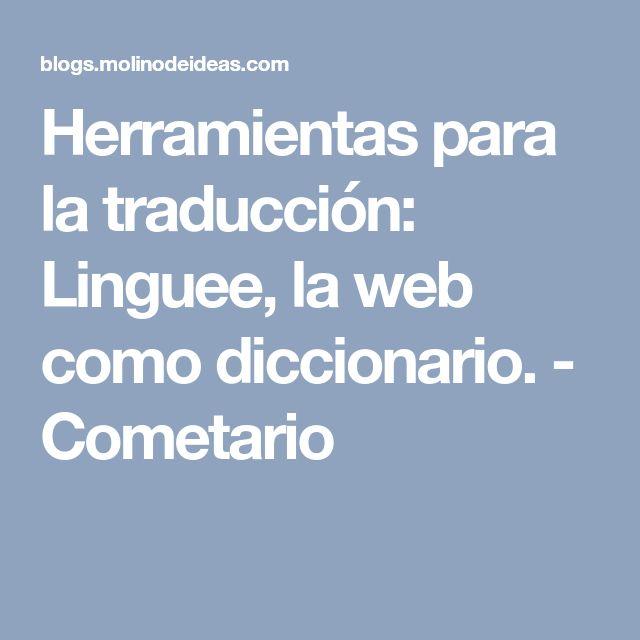 Herramientas para la traducción: Linguee, la web como diccionario.  - Cometario