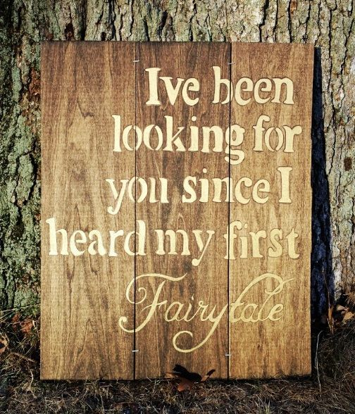 "1 John 3:16 //""I've been looking for you since I heard my first fairytale.""  Handmade hand painted wooden Fairytale by VintageCreekStudio"
