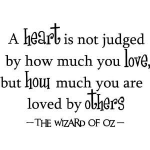 Heart is judged Wizard of Oz quote or this one