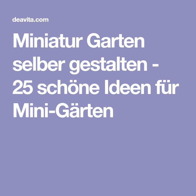 Miniatur Garten selber gestalten - 25 schöne Ideen für Mini-Gärten