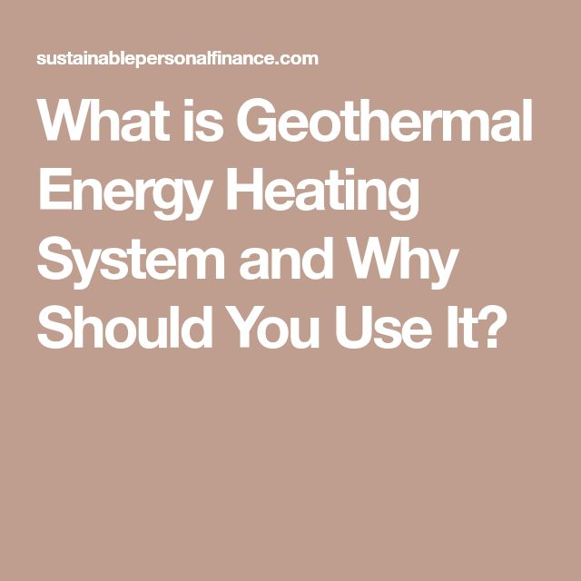 What is Geothermal Energy Heating System and Why Should You Use It?