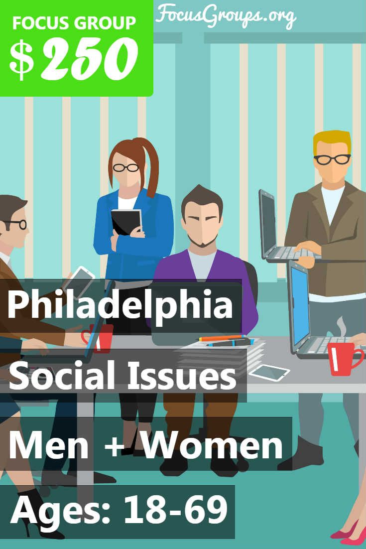 Focus Group on Social Issues in Philadelphia – $250 in 2019