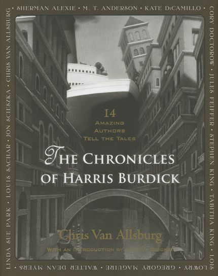 """The Cronicles of Harris Burdick, illustrated by Chris van Allsburg, various authors -  		A collection of fantastic stories based on the mesmerising illustrations of van Allsburg's ""The Mysteries of Harris Burdick"". Writers include: van Allsburg,  Lemony Snicket, Jon Scieszka, Sherman Alexie, Gregory Maguire, Jules Feiffer, Walter Dean Myers, Lois Lowry, Kate DiCamillo, Louis Sachar, and Stephen King."