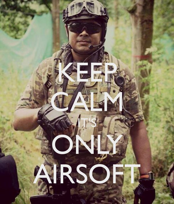 KEEP CALM IT'S ONLY AIRSOFT