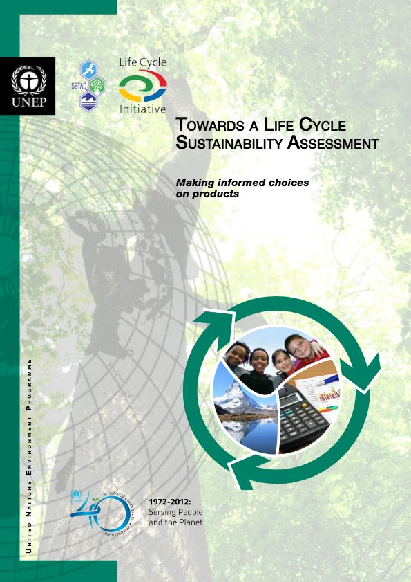 UNEP/SETAC (2011) Towards a Life Cycle Sustainability Assessment: Making Informed Choices on Products, United Nations Environment Programme (UNEP), Nairobi