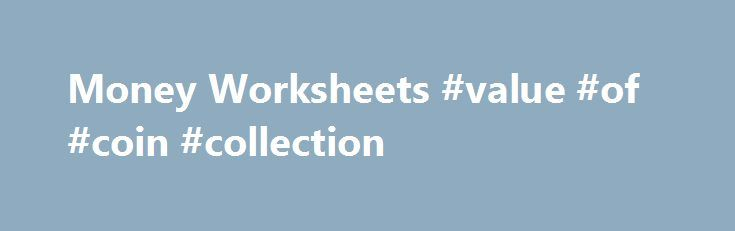 Money Worksheets #value #of #coin #collection http://coin.nef2.com/money-worksheets-value-of-coin-collection/  #like coins # Counting United States Coins This Money Worksheet will produce problems with randomly generated coins using United States Money. You have the option to select any combination of pennies, nickels, dimes, quarters, and half dollars for each new worksheet. The student will count the coins and write their answer to the right of each problem. This is a great Money Worksheet…
